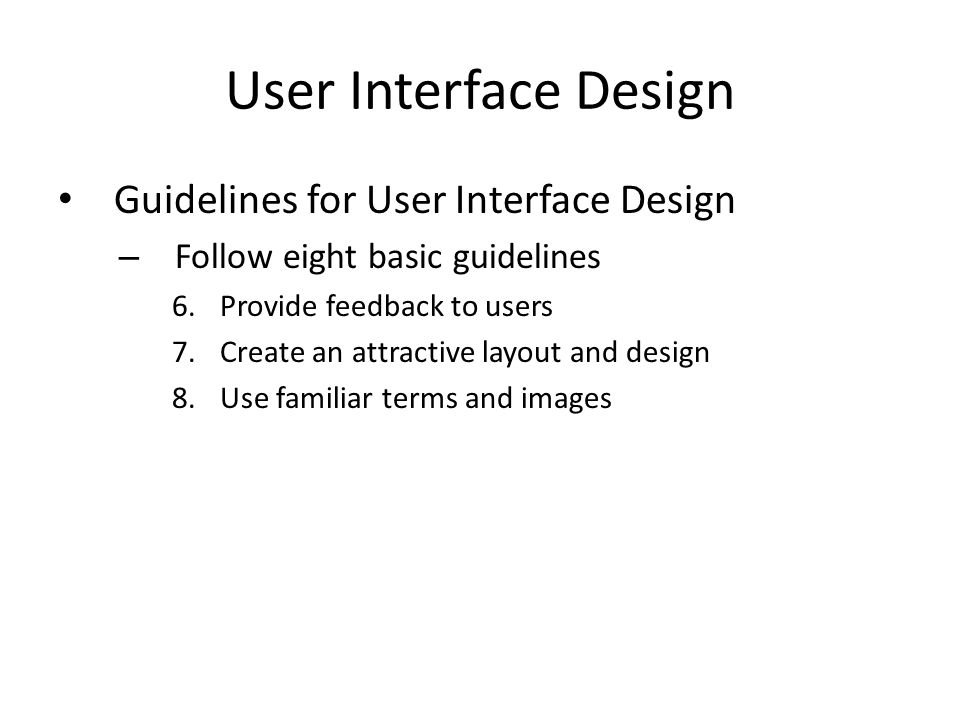 User Interface Design Guidelines for User Interface Design – Follow eight basic guidelines 6.Provide feedback to users 7.Create an attractive layout a