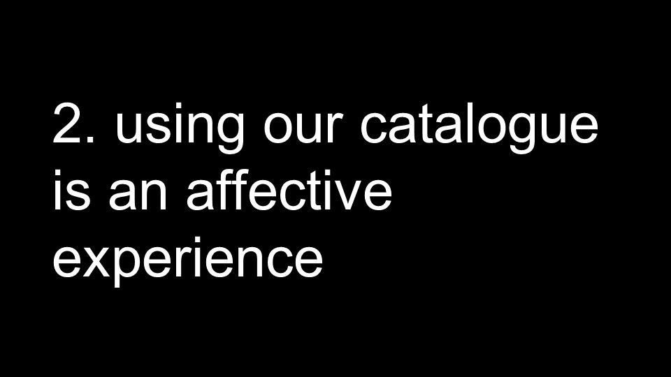 2. using our catalogue is an affective experience