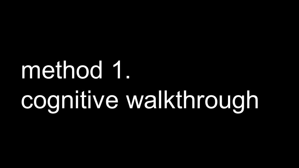 method 1. cognitive walkthrough