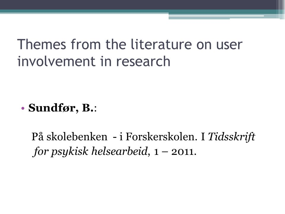 Themes from the literature on user involvement in research Sundfør, B.: På skolebenken - i Forskerskolen.