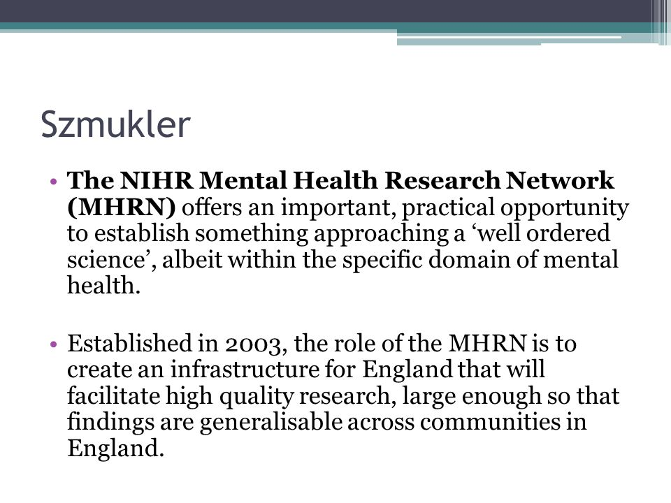 Szmukler The NIHR Mental Health Research Network (MHRN) offers an important, practical opportunity to establish something approaching a 'well ordered science', albeit within the specific domain of mental health.
