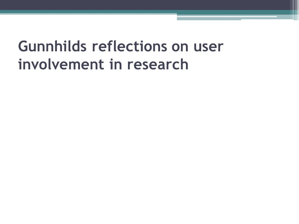 Gunnhilds reflections on user involvement in research