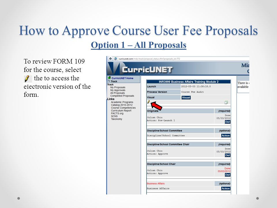 To review FORM 109 for the course, select the to access the electronic version of the form. How to Approve Course User Fee Proposals Option 1 – All Pr