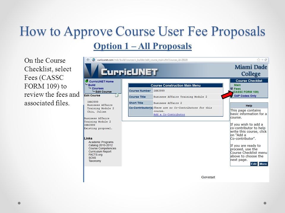 On the Course Checklist, select Fees (CASSC FORM 109) to review the fees and associated files. How to Approve Course User Fee Proposals Option 1 – All