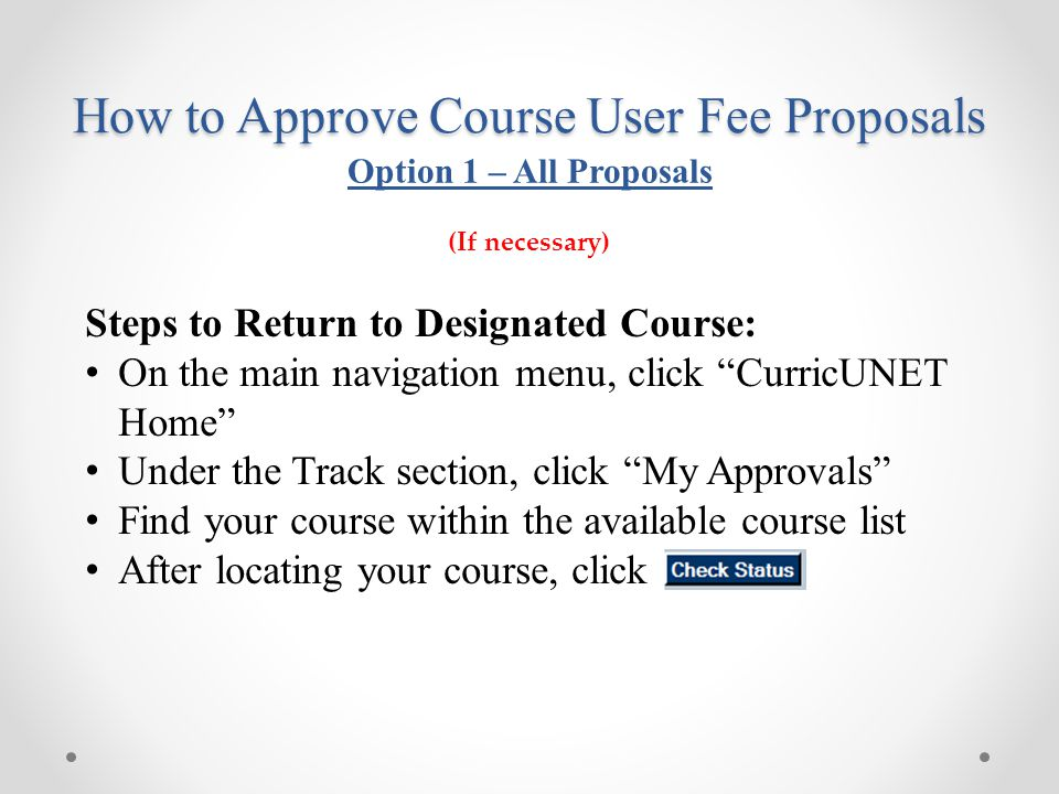"""Steps to Return to Designated Course: On the main navigation menu, click """"CurricUNET Home"""" Under the Track section, click """"My Approvals"""" Find your cou"""