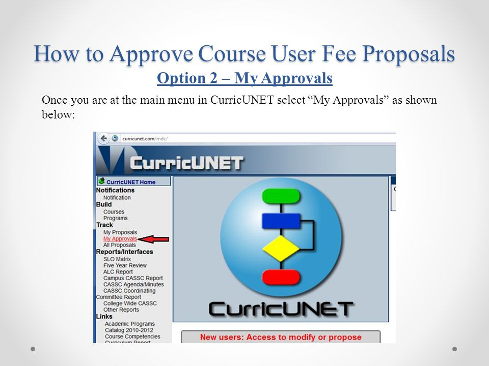 """Once you are at the main menu in CurricUNET select """"My Approvals"""" as shown below: How to Approve Course User Fee Proposals Option 2 – My Approvals"""