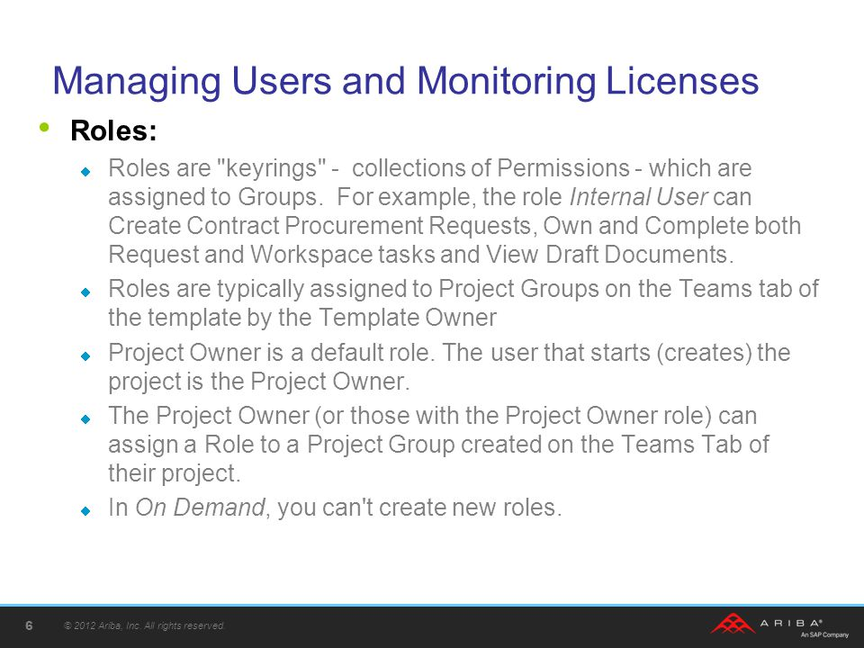 Managing Users and Monitoring Licenses Roles:  Roles are keyrings - collections of Permissions - which are assigned to Groups.