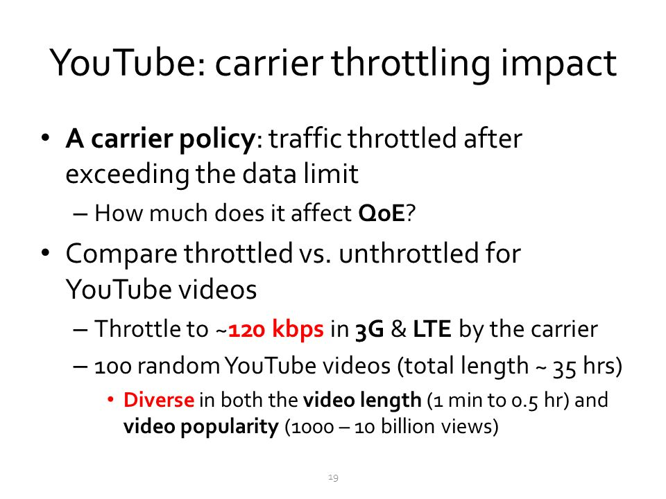 YouTube: carrier throttling impact A carrier policy: traffic throttled after exceeding the data limit – How much does it affect QoE? Compare throttled