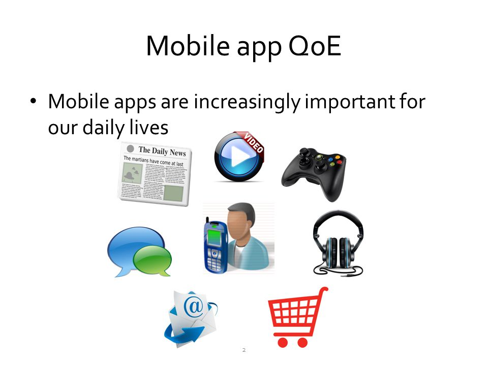 Mobile app QoE Mobile apps are increasingly important for our daily lives 2