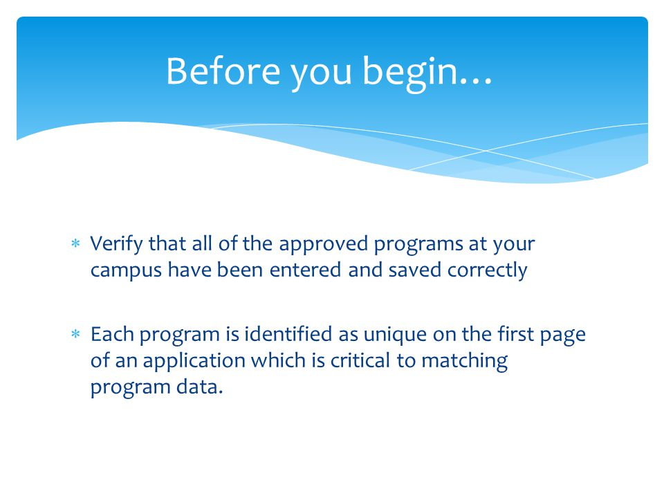  Verify that all of the approved programs at your campus have been entered and saved correctly  Each program is identified as unique on the first pa