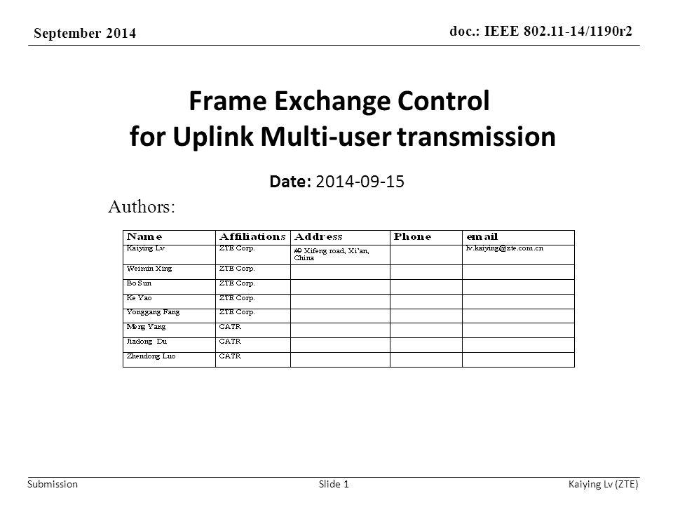 doc.: IEEE 802.11-14/1190r2 September 2014 Submission Kaiying Lv (ZTE) Frame Exchange Control for Uplink Multi-user transmission Slide 1 Date: 2014-09-15 Authors: