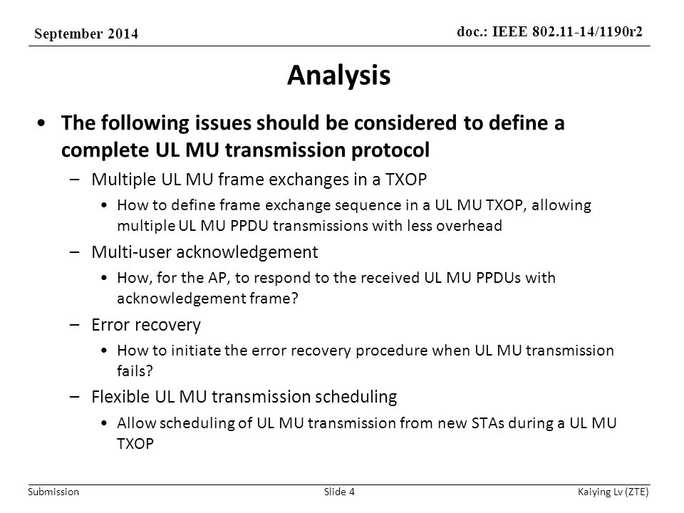 doc.: IEEE 802.11-14/1190r2 September 2014 Submission Kaiying Lv (ZTE) Analysis AP's responsibility in UL MU transmission –Schedule for or trigger a UL MU transmission –Poll multiple STAs' UL data and feedback ACK to multiple STAs.
