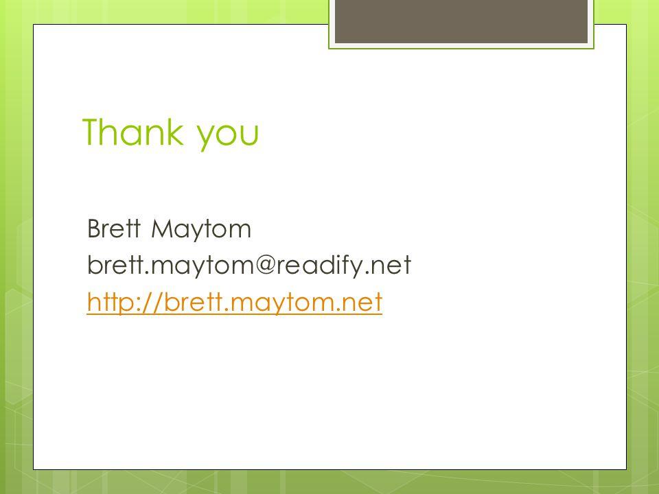 Thank you Brett Maytom brett.maytom@readify.net http://brett.maytom.net