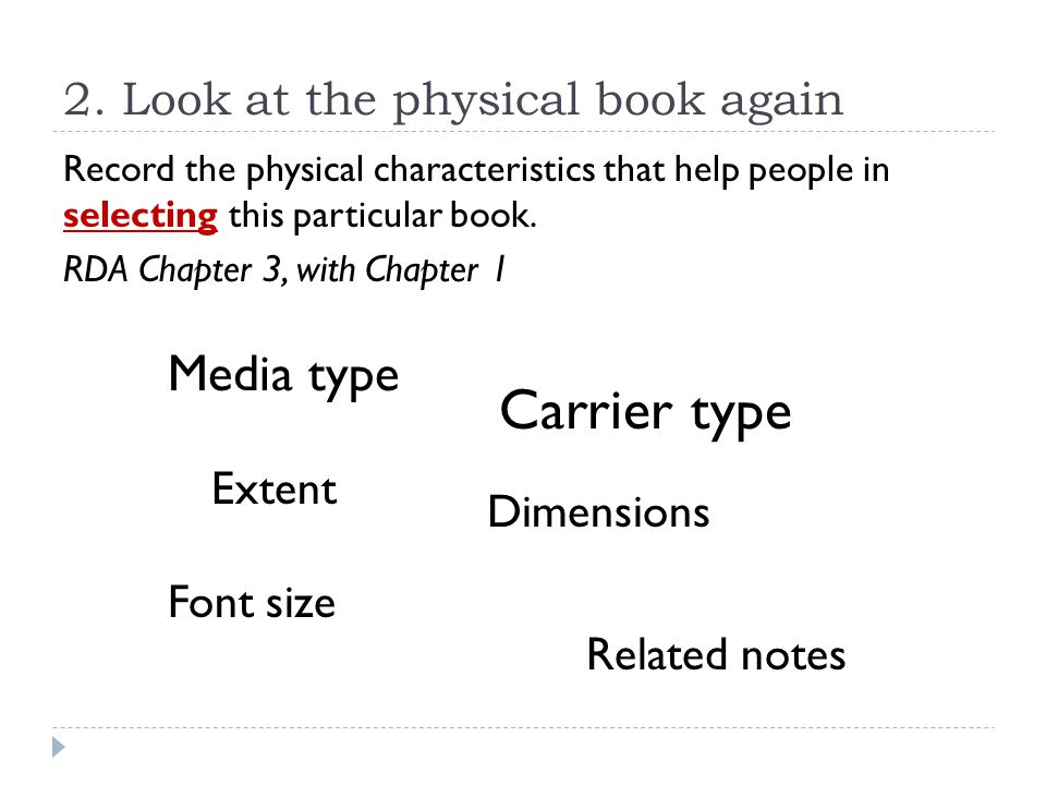 2. Look at the physical book again Record the physical characteristics that help people in selecting this particular book. RDA Chapter 3, with Chapter