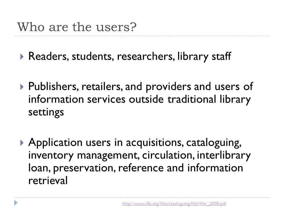 Who are the users?  Readers, students, researchers, library staff  Publishers, retailers, and providers and users of information services outside tr