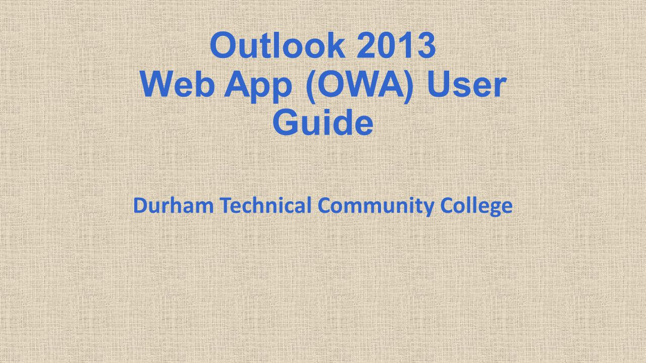 Outlook 2013 Web App (OWA) User Guide Durham Technical Community College