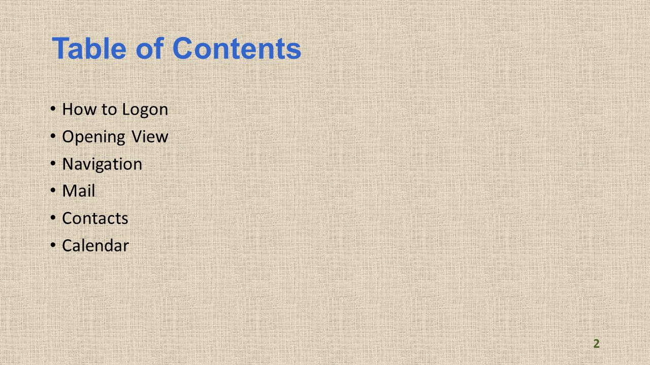 Table of Contents How to Logon Opening View Navigation Mail Contacts Calendar 2
