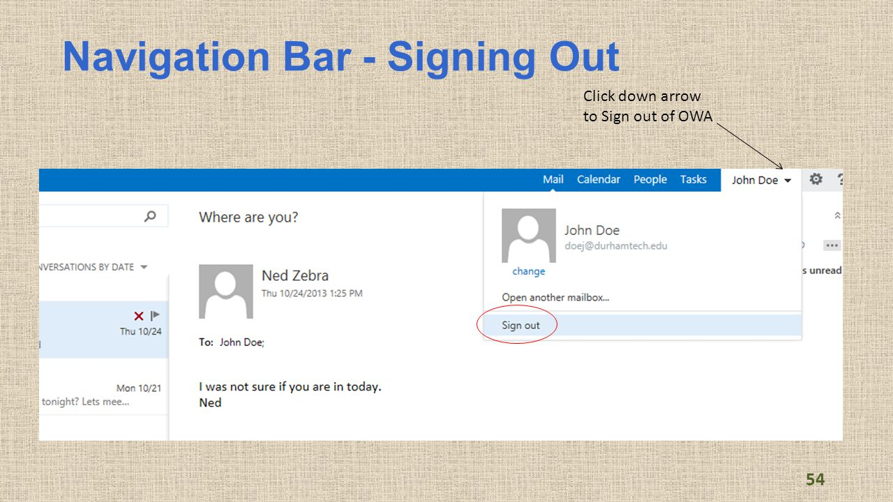 Navigation Bar - Signing Out 54 Click down arrow to Sign out of OWA