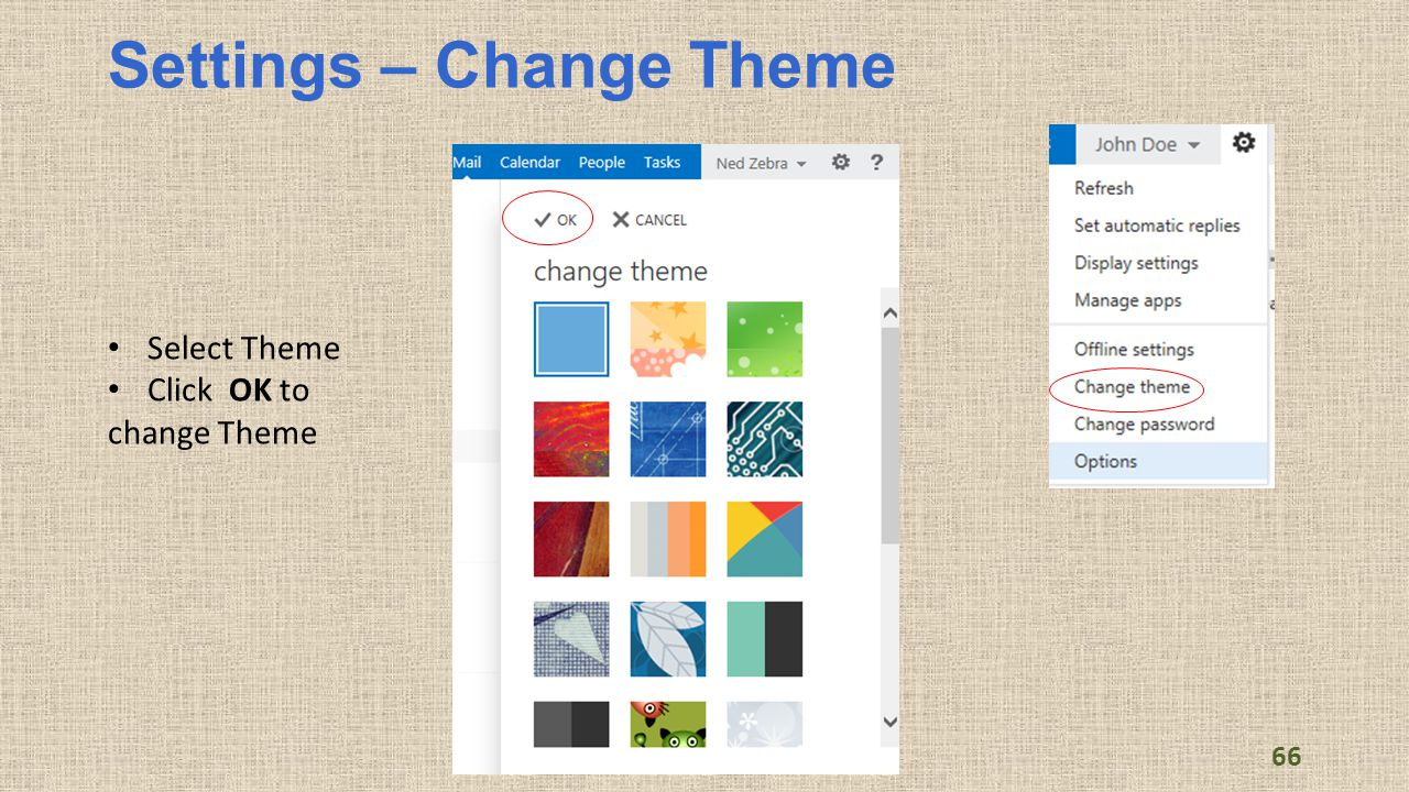 Settings – Change Theme 66 Select Theme Click OK to change Theme