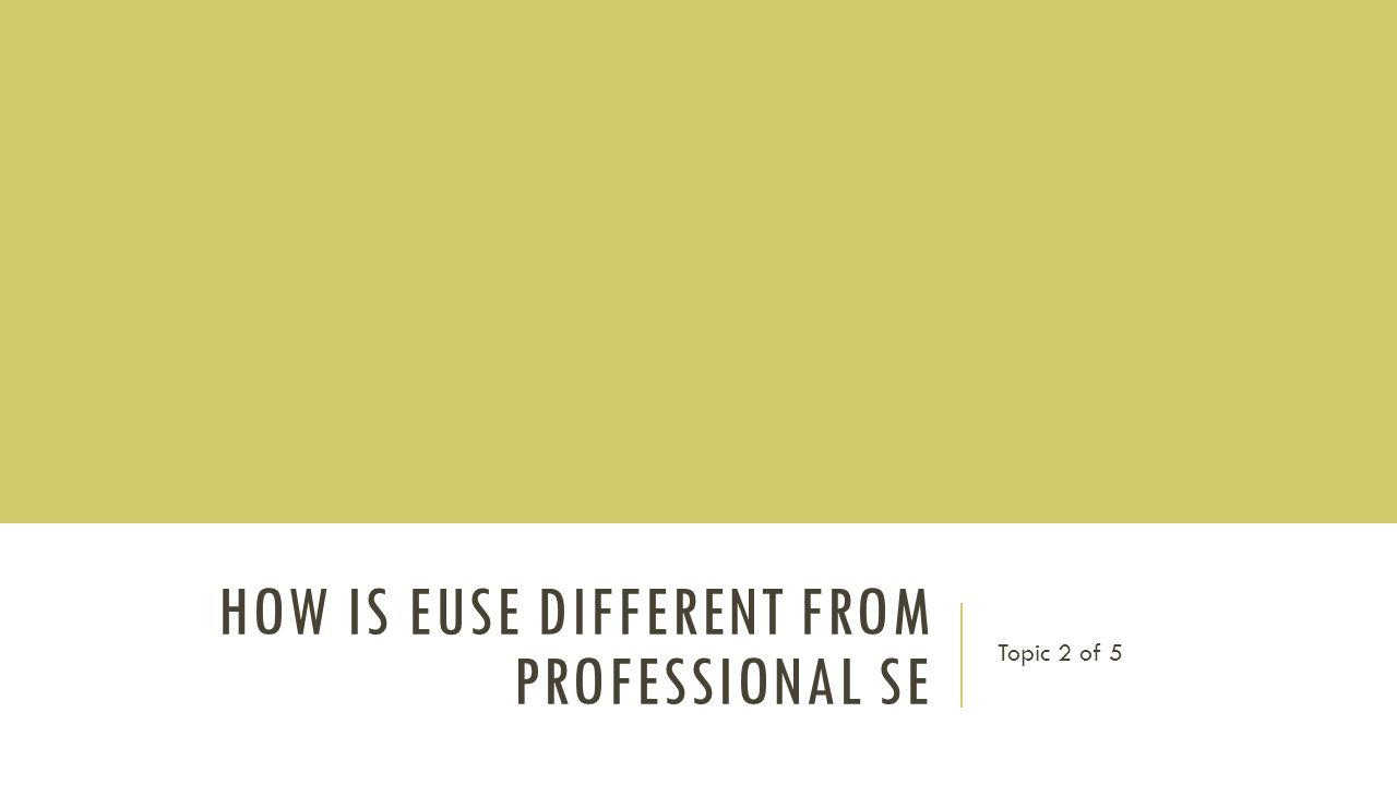 HOW IS EUSE DIFFERENT FROM PROFESSIONAL SE Topic 2 of 5