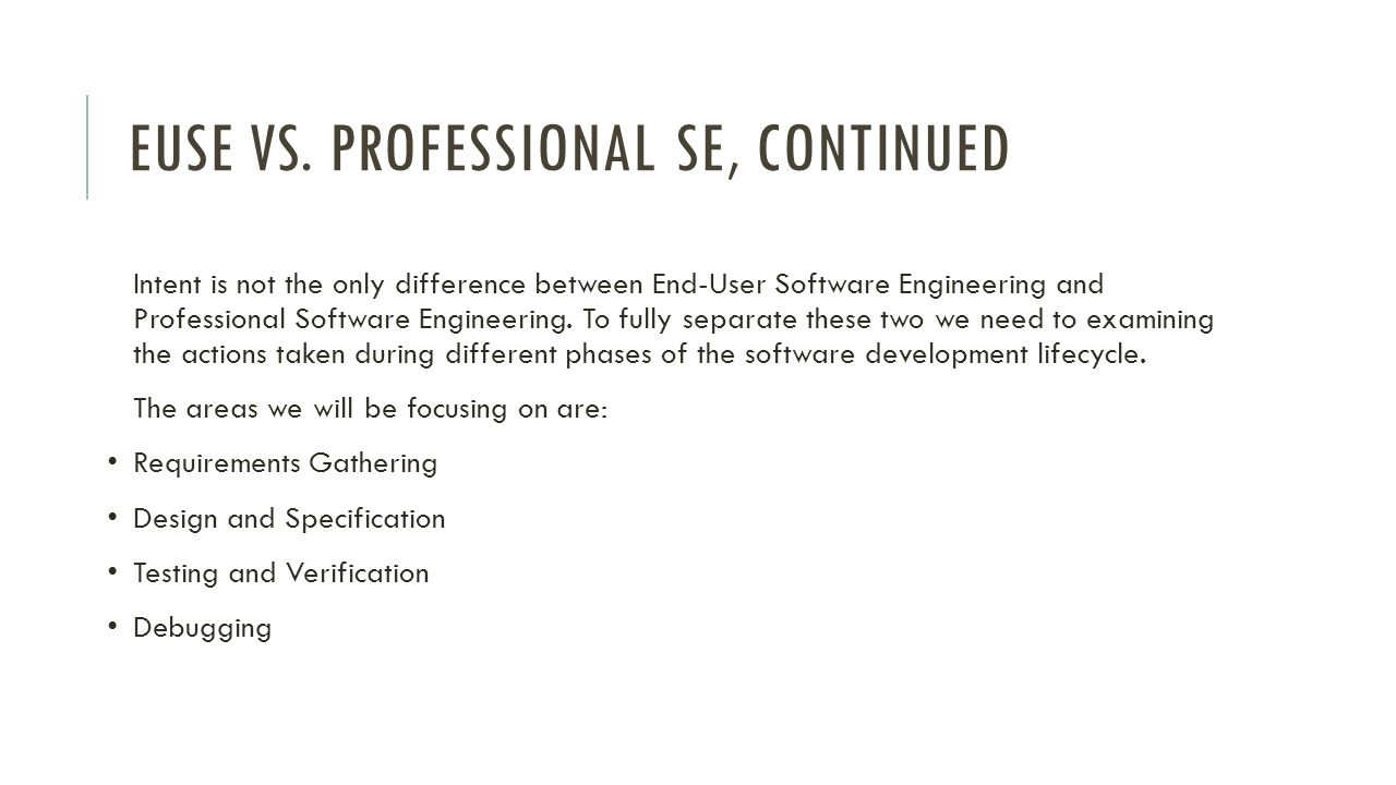 Intent is not the only difference between End-User Software Engineering and Professional Software Engineering.