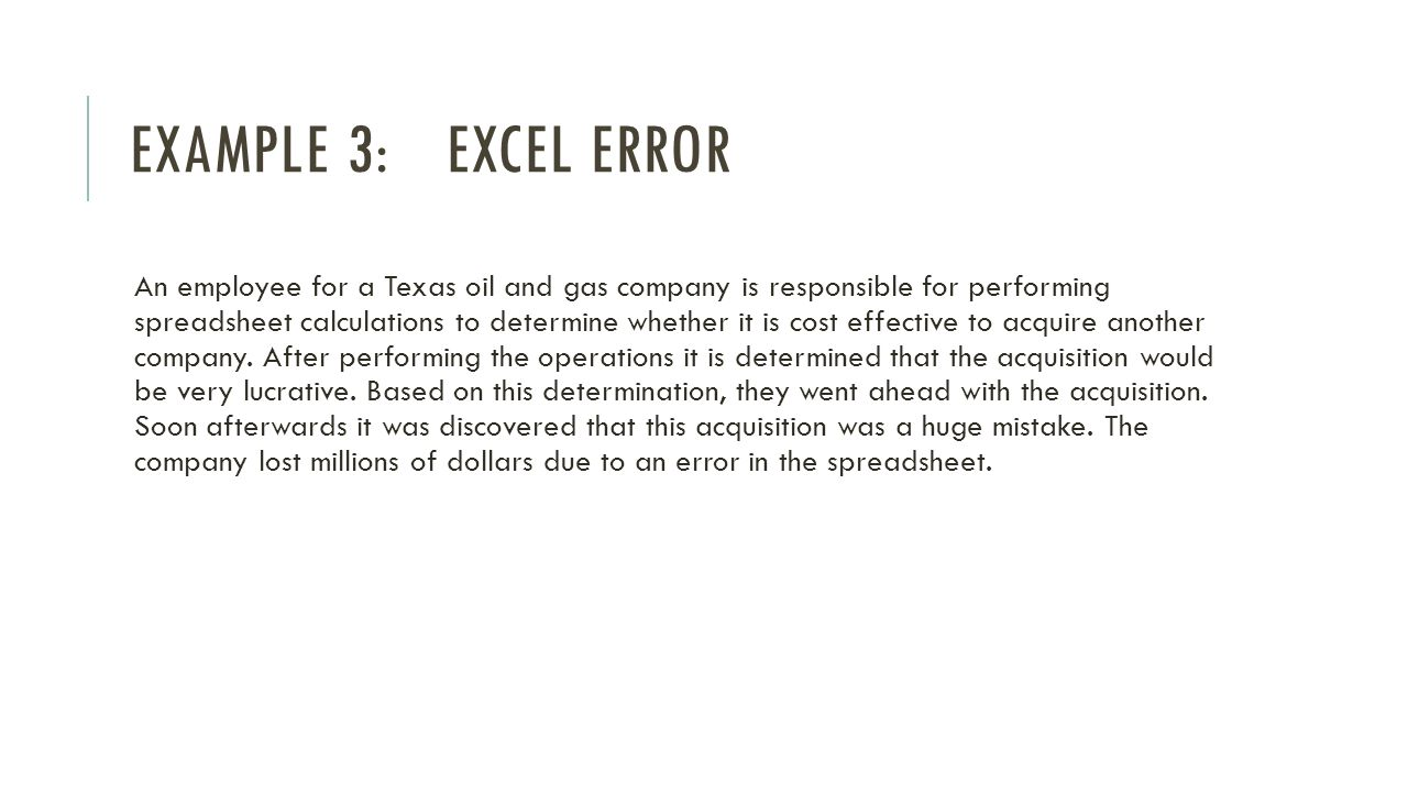 EXAMPLE 3:EXCEL ERROR An employee for a Texas oil and gas company is responsible for performing spreadsheet calculations to determine whether it is cost effective to acquire another company.