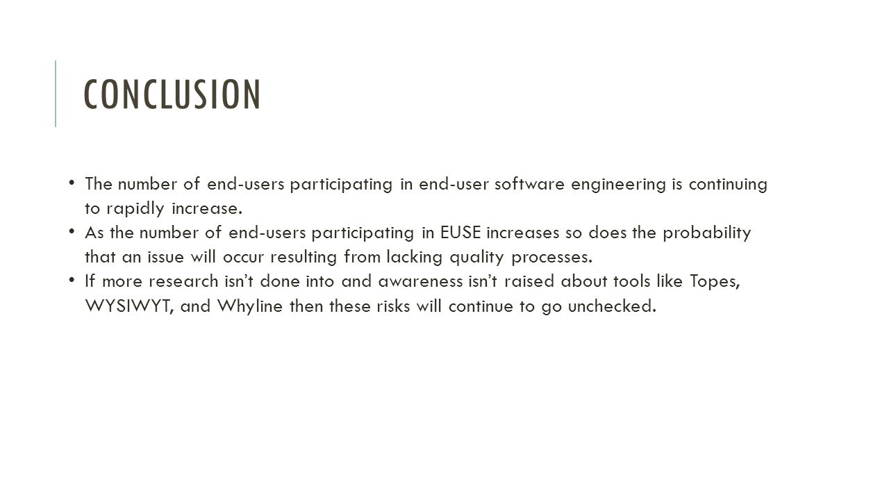 CONCLUSION The number of end-users participating in end-user software engineering is continuing to rapidly increase.