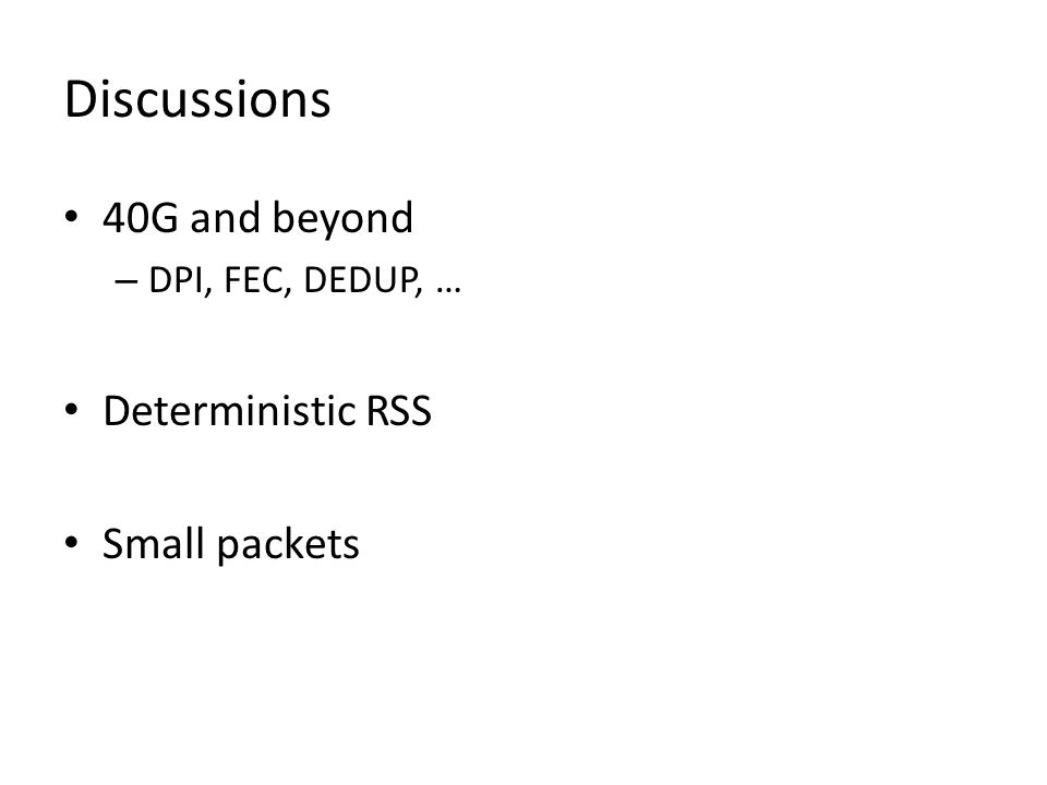 Discussions 40G and beyond – DPI, FEC, DEDUP, … Deterministic RSS Small packets