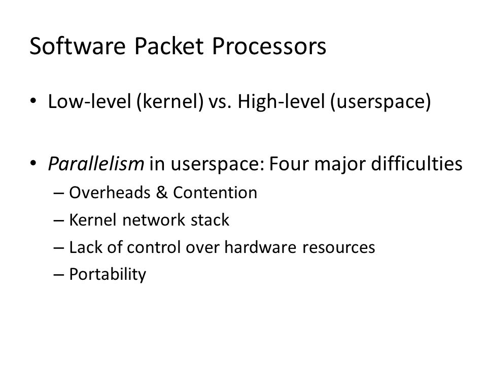 Software Packet Processors Low-level (kernel) vs.