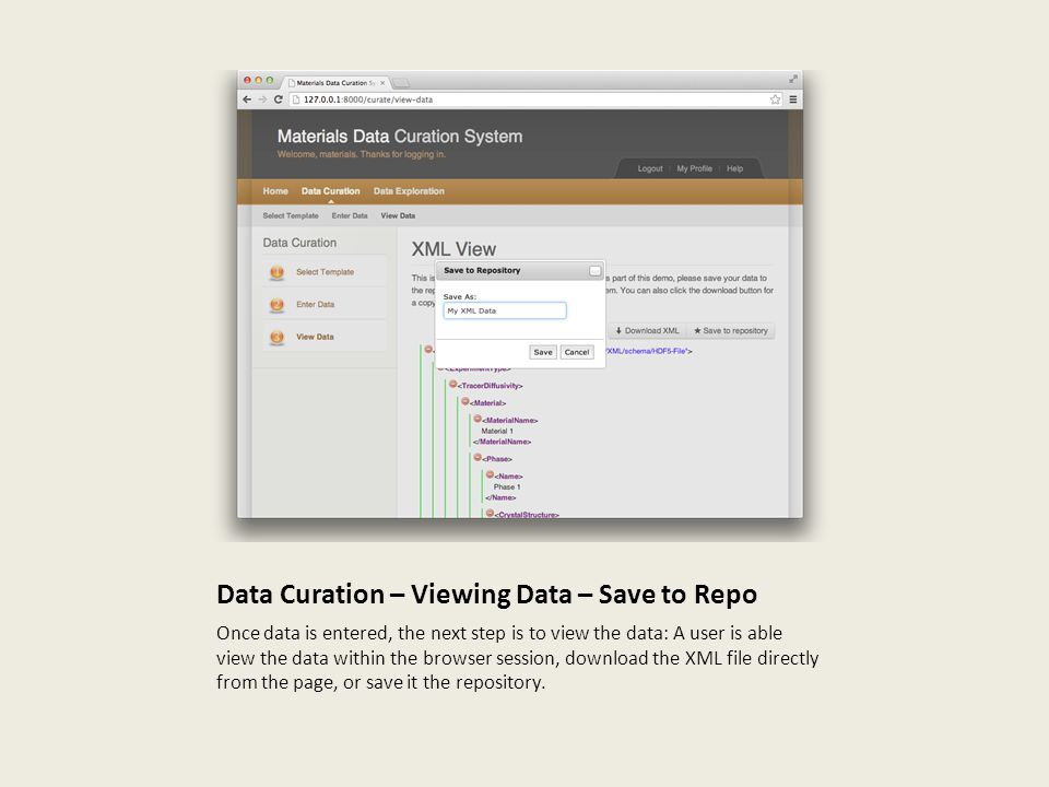 Data Curation – Viewing Data – Save to Repo Once data is entered, the next step is to view the data: A user is able view the data within the browser session, download the XML file directly from the page, or save it the repository.