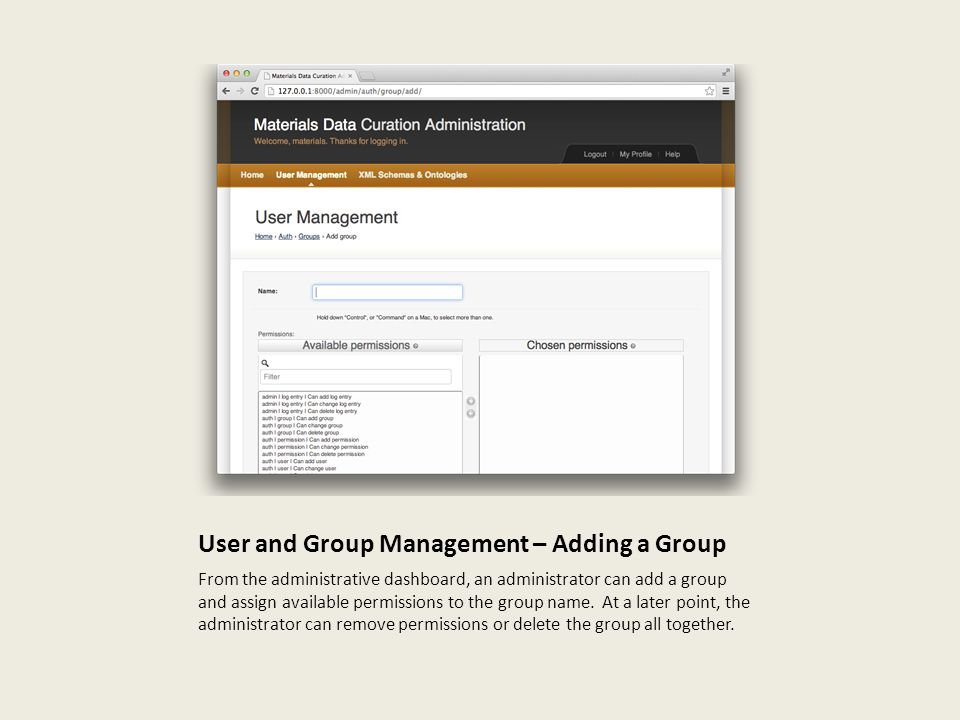 User and Group Management – Adding a Group From the administrative dashboard, an administrator can add a group and assign available permissions to the group name.