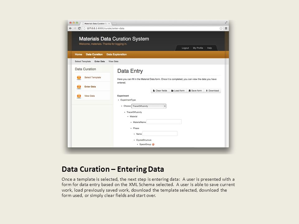 Data Curation – Entering Data Once a template is selected, the next step is entering data: A user is presented with a form for data entry based on the XML Schema selected.