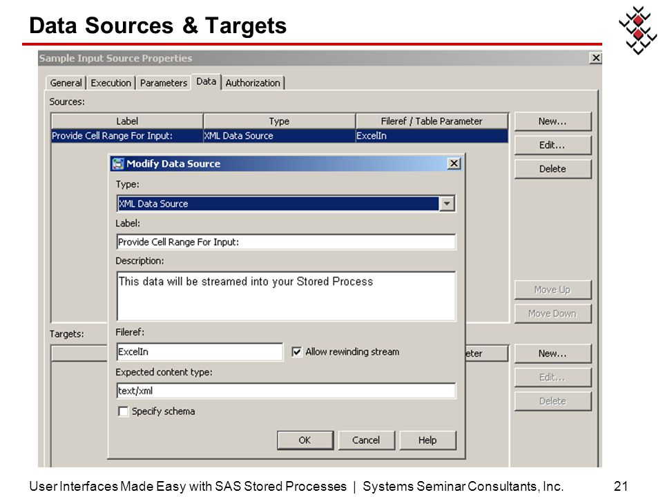 Data Sources & Targets 21User Interfaces Made Easy with SAS Stored Processes | Systems Seminar Consultants, Inc.