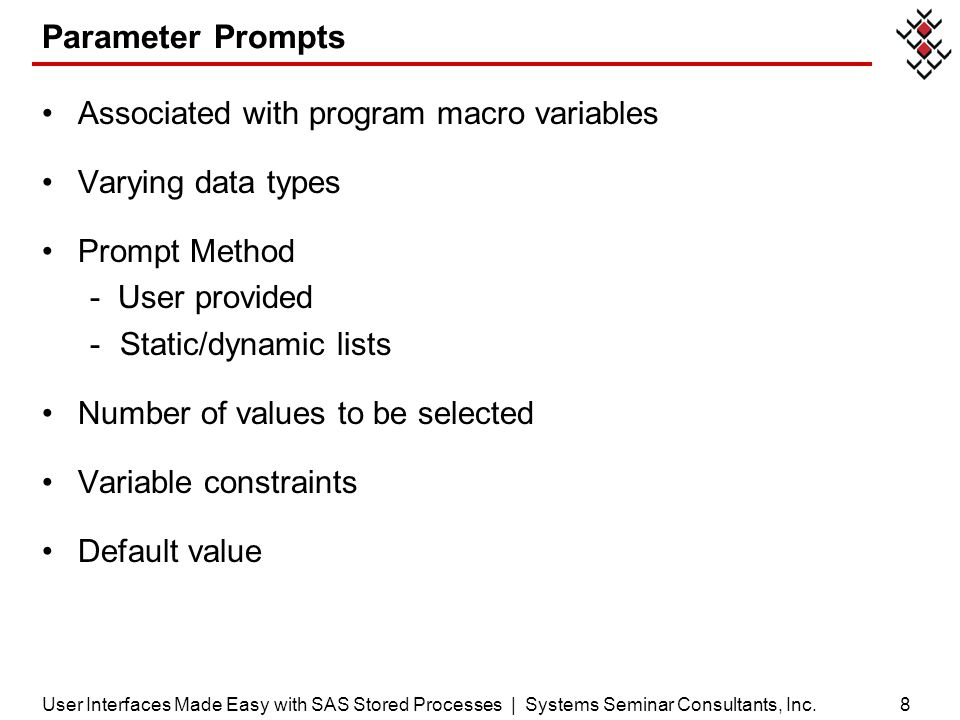 Parameter Prompts Associated with program macro variables Varying data types Prompt Method - User provided -Static/dynamic lists Number of values to b
