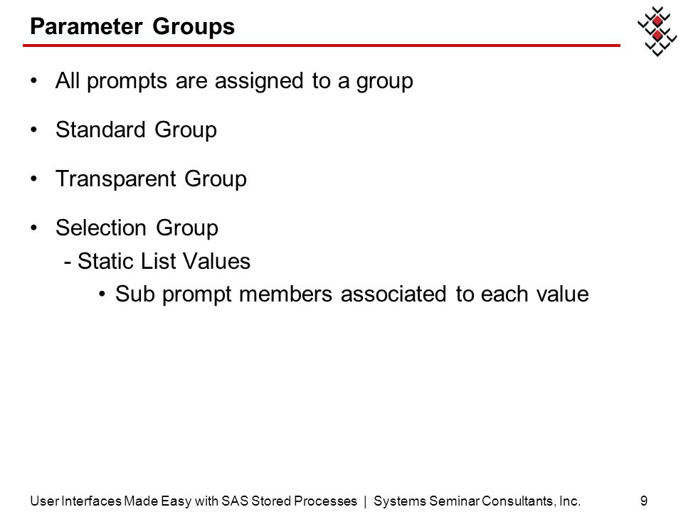 Parameter Groups All prompts are assigned to a group Standard Group Transparent Group Selection Group - Static List Values Sub prompt members associat
