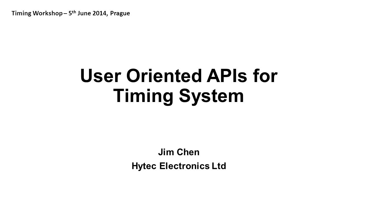 The Problem Jim Chen Timing Workshop – 5 th June 2014, Prague Hytec Electronics Ltd MRF timing module now has many functionalities rather than purely trigger generation.