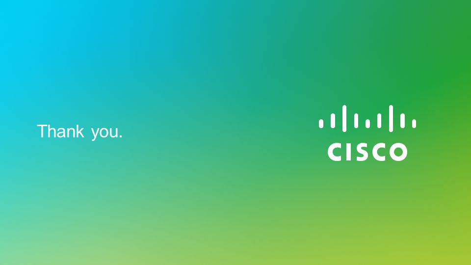 © 202 Cisco and/or its affiliates. All rights reserved. Cisco Confidential 15 Thank you.
