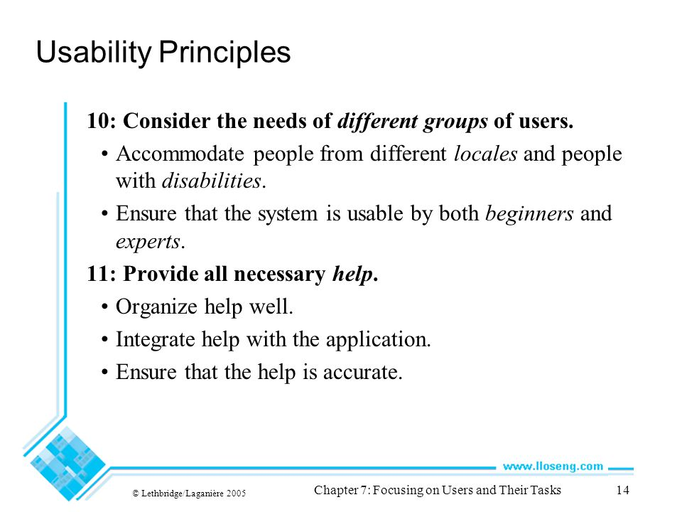 © Lethbridge/Laganière 2005 Chapter 7: Focusing on Users and Their Tasks14 Usability Principles 10: Consider the needs of different groups of users.