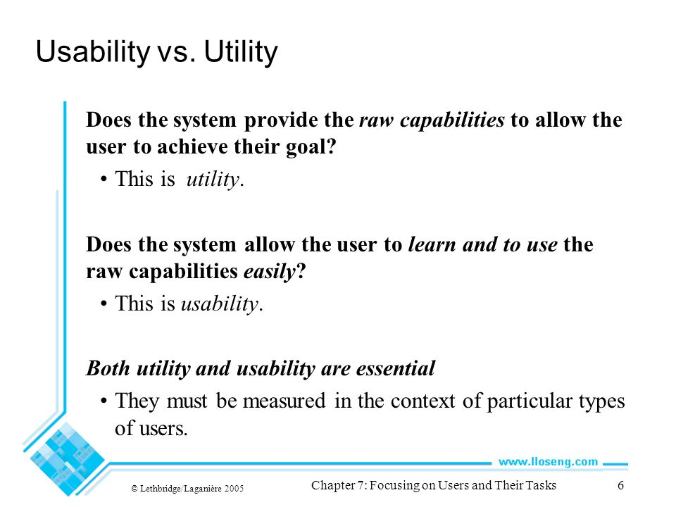 © Lethbridge/Laganière 2005 Chapter 7: Focusing on Users and Their Tasks6 Usability vs.