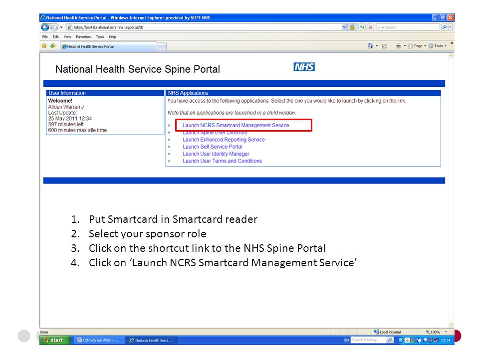 1.Put Smartcard in Smartcard reader 2.Select your sponsor role 3.Click on the shortcut link to the NHS Spine Portal 4.Click on 'Launch NCRS Smartcard