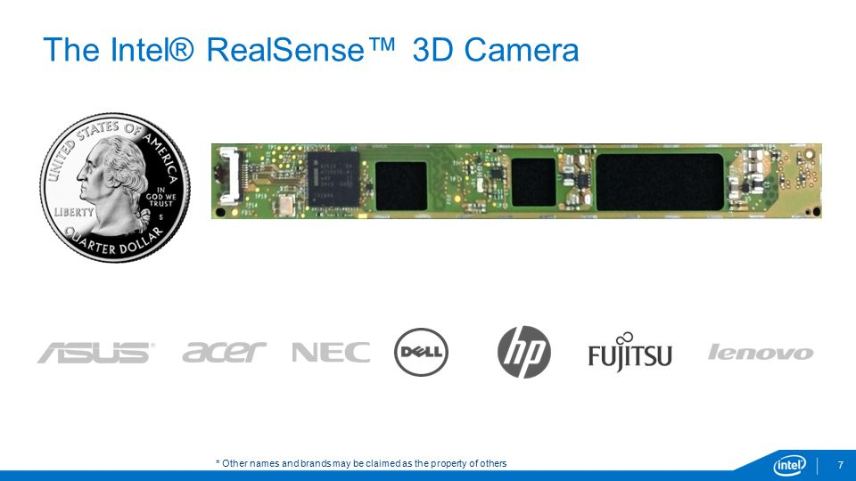 7 The Intel® RealSense™ 3D Camera * Other names and brands may be claimed as the property of others