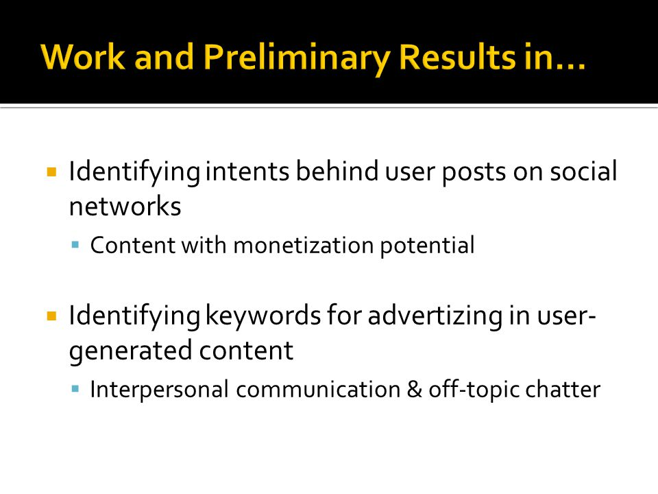  Identifying intents behind user posts on social networks  Content with monetization potential  Identifying keywords for advertizing in user- gener