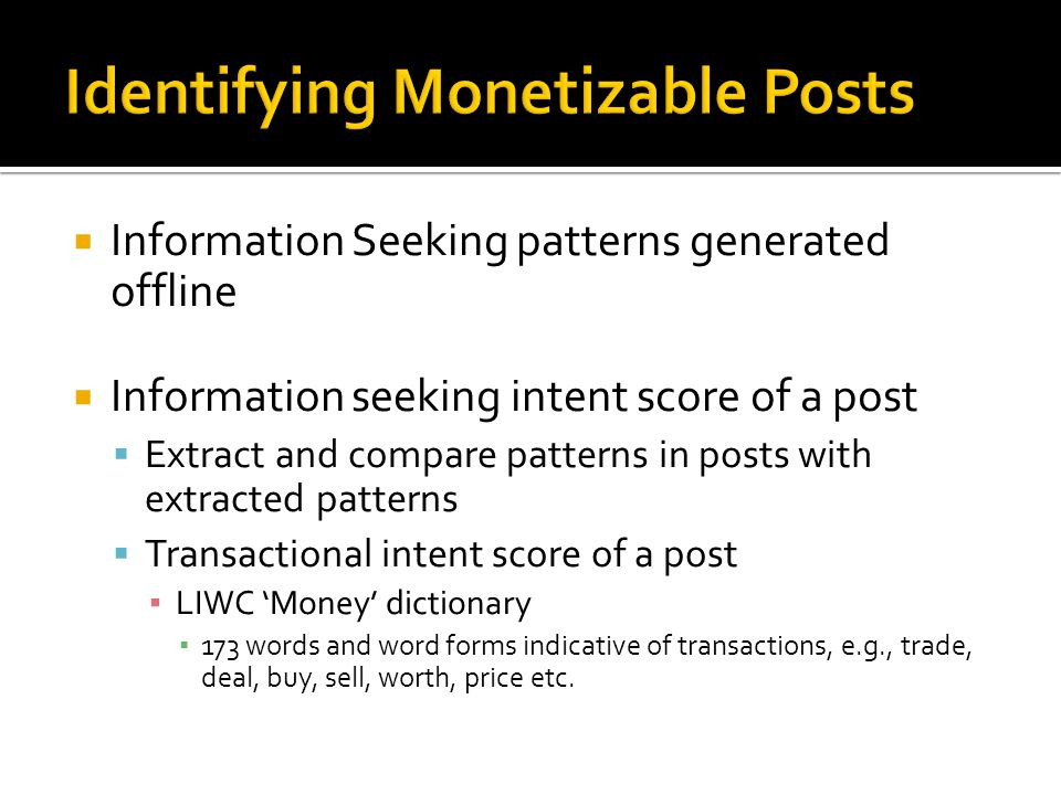  Information Seeking patterns generated offline  Information seeking intent score of a post  Extract and compare patterns in posts with extracted p