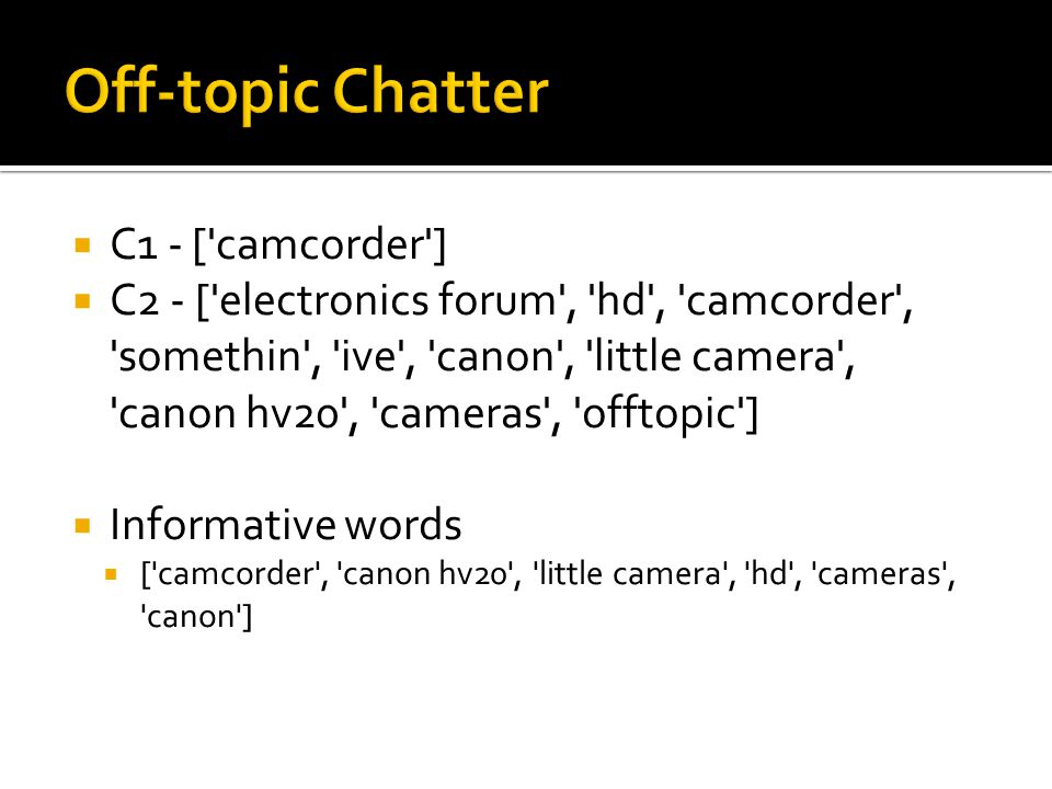  C1 - ['camcorder']  C2 - ['electronics forum', 'hd', 'camcorder', 'somethin', 'ive', 'canon', 'little camera', 'canon hv20', 'cameras', 'offtopic']