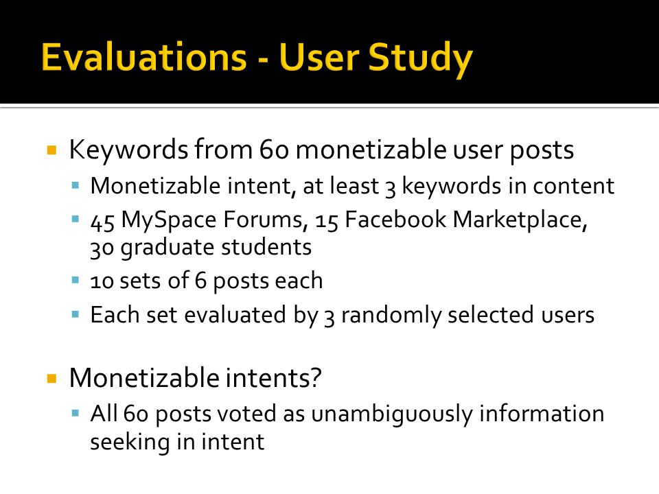  Keywords from 60 monetizable user posts  Monetizable intent, at least 3 keywords in content  45 MySpace Forums, 15 Facebook Marketplace, 30 gradua
