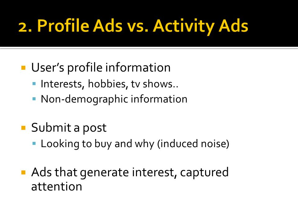  User's profile information  Interests, hobbies, tv shows..  Non-demographic information  Submit a post  Looking to buy and why (induced noise) 
