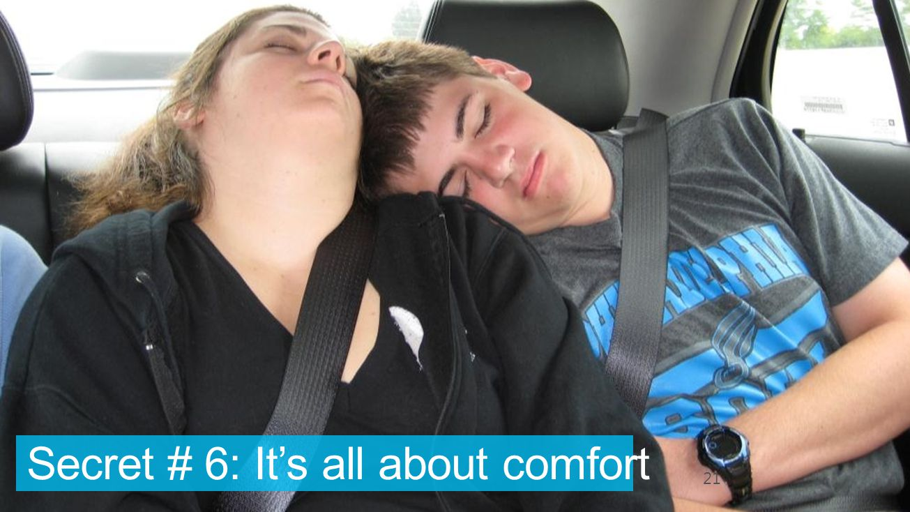 Secret # 6: It's all about comfort 21