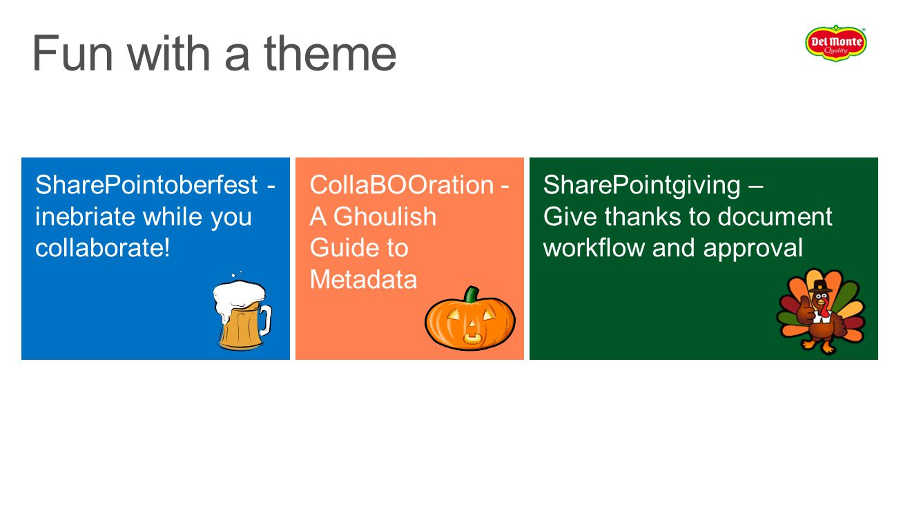 CollaBOOration - A Ghoulish Guide to Metadata SharePointoberfest - inebriate while you collaborate! SharePointgiving – Give thanks to document workflo