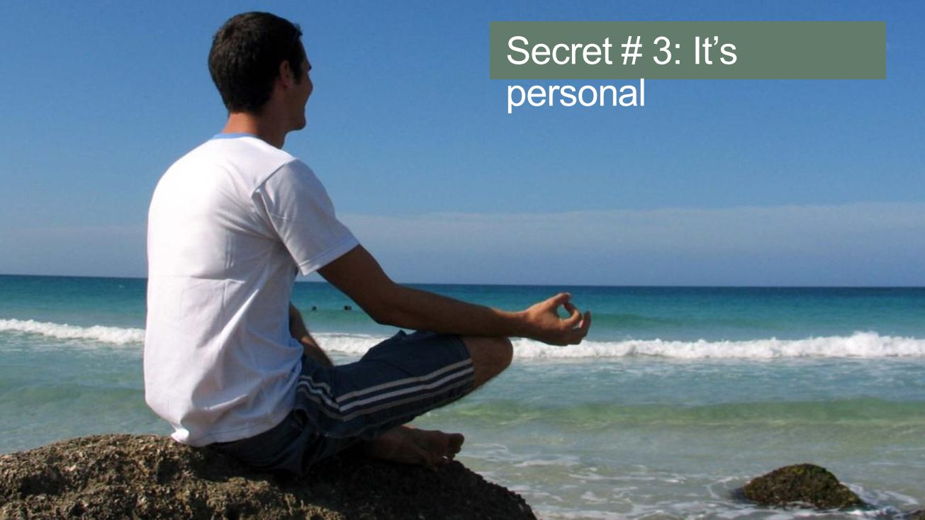 Secret # 3: It's personal