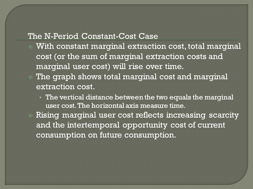 The N-Period Constant-Cost Case  With constant marginal extraction cost, total marginal cost (or the sum of marginal extraction costs and marginal us
